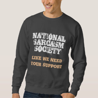 NATIONAL SARCASM SOCIETY, Like We Need Your Sup... Sweatshirt