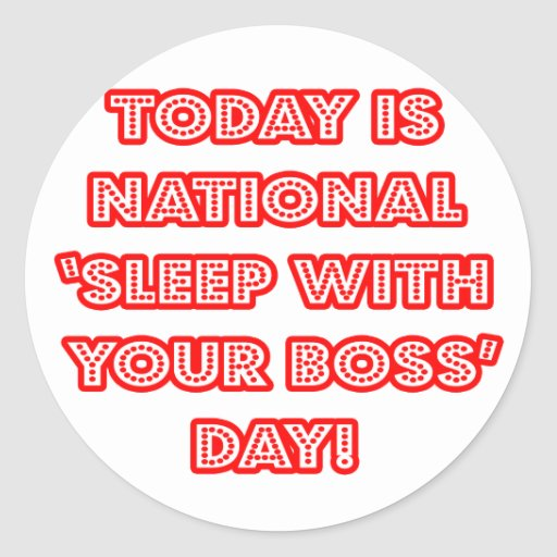 National 'Sleep With Your Boss' Day Round Sticker