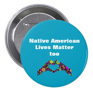 Native American Lives Matter Too Heart Hand Button