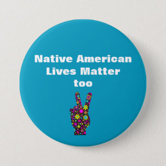 Native American Lives Matter Too Peace Button