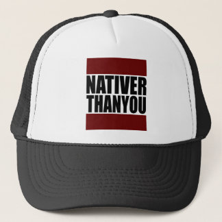 #NativerThanYou Trucker Hat