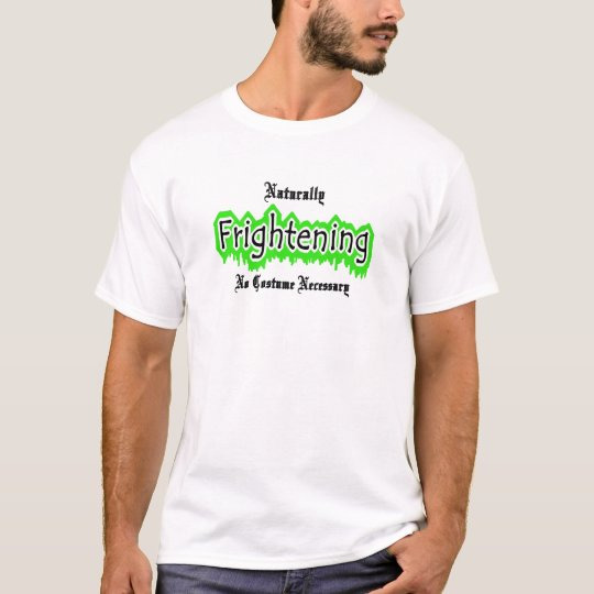 Naturally Frightening T-Shirt