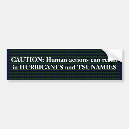 Nature responds - QUAKES, TSUNAMI HURRICANES Bumper Sticker
