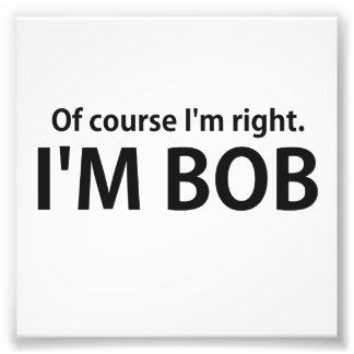 Naturellement j'ai raison que je suis BOB Tirage Photo
