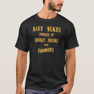 Navy Nukes Powered by Energy Drinks and Zoomies T-Shirt