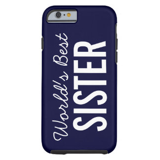 Navy World's Best Sister Custom iPhone 6 Case Tough iPhone 6 Case