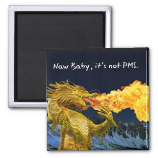 Naw Baby its Not PMS Funny Magnet