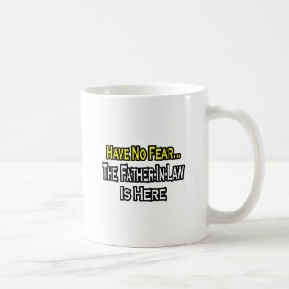 N'ayez aucune crainte… que le beau-père est ici mugs à café