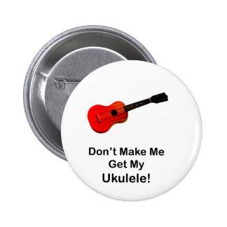 Ne m incitez pas à obtenir mon ukulélé badge avec épingle