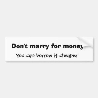 Ne mariez pas pour l'argent, vous peut l'emprunter autocollant de voiture