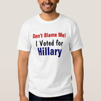 Ne me blâmez pas ! , J'ai voté pour, Hillary Tee-shirt