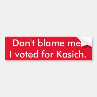 Ne me blâmez pas ! J'ai voté pour Kasich. Autocollant De Voiture