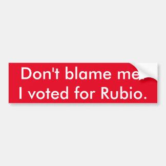 Ne me blâmez pas ! J'ai voté pour Rubio. Autocollant De Voiture