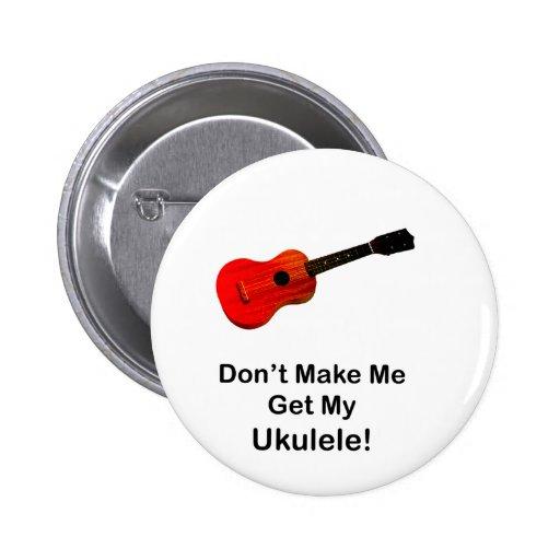 Ne m'incitez pas à obtenir mon ukulélé ! badge avec épingle