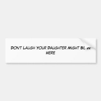 Ne riez pas votre fille pourrait être dedans ici autocollant de voiture