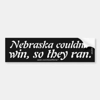 Nebraska couldn't win, so they ran. bumper sticker