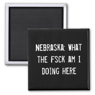 Nebraska: What the fsck am I doing here Magnet