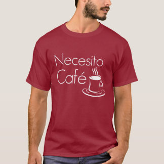 Necesito Cafe Funny Coffee Lovers Spanish T-shirt
