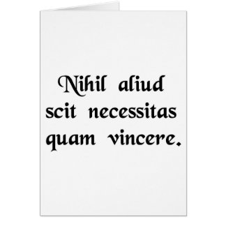 Necesssity knows nothing else but victory. greeting card