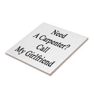 Need A Carpenter Call My Girlfriend Ceramic Tiles