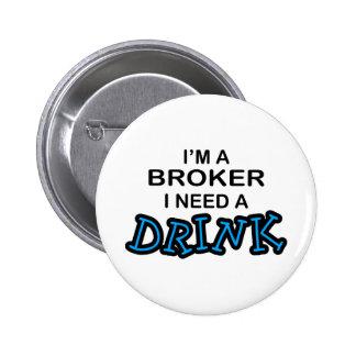 Need a Drink - Broker 2 Inch Round Button