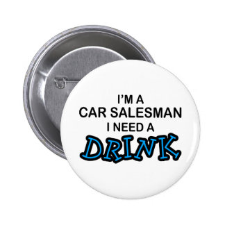 Need a Drink - Car Salesman 2 Inch Round Button
