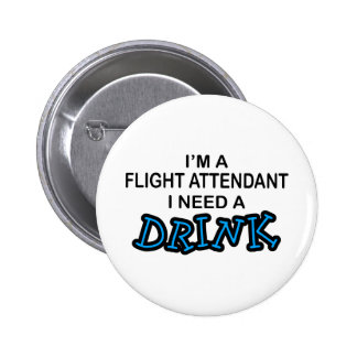 Need a Drink - Flight Attendant 2 Inch Round Button