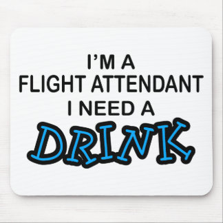 Need a Drink - Flight Attendant Mouse Pad