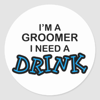 Need a Drink - Groomer Round Sticker