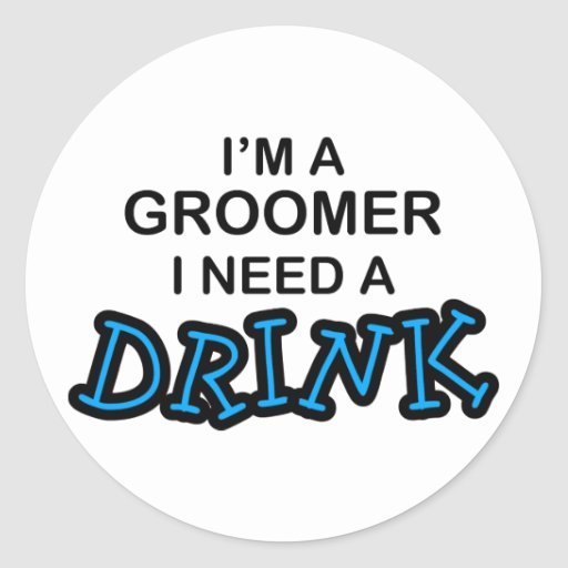 Need a Drink - Groomer Round Stickers