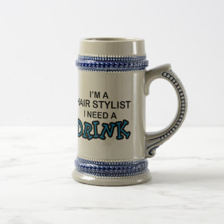 Need a Drink - Hair Stylist Beer Steins