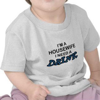 Need a Drink - Housewife Tee Shirts