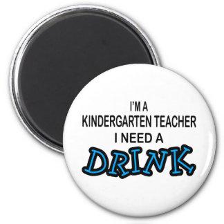 Need a Drink - Kindergarten Teacher Magnet
