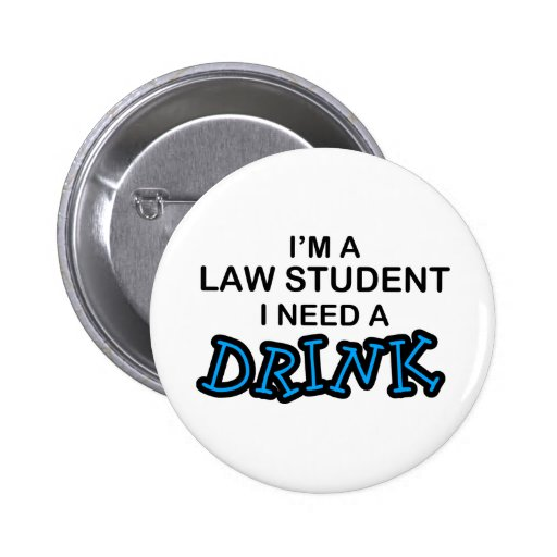 Need a Drink - Law Student Pinback Buttons