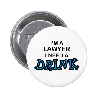 Need a Drink - Lawyer 2 Inch Round Button