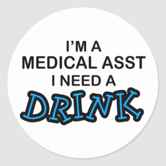 Need a Drink - Medical Asst Classic Round Sticker