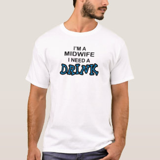 Need a Drink - Midwife T-Shirt