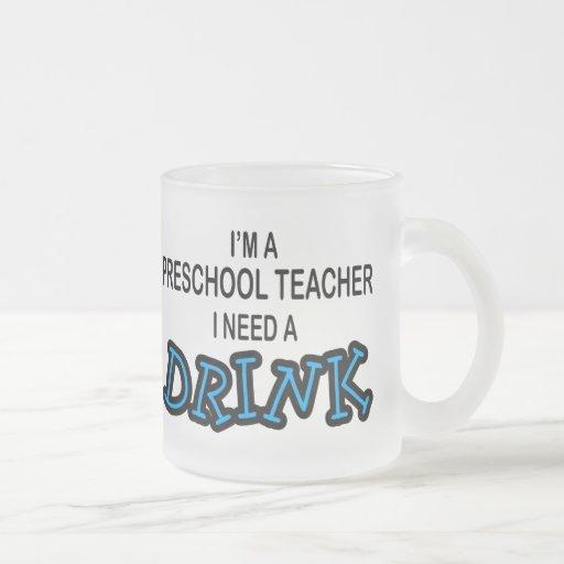Need a Drink - Preschool Teacher Mugs