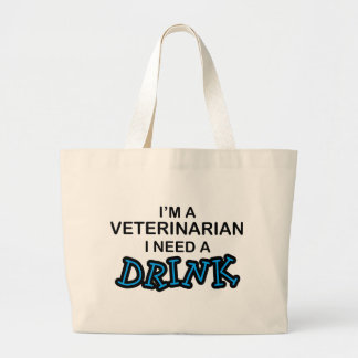 Need a Drink - Veterinarian Large Tote Bag
