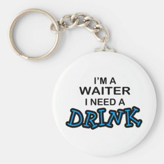Need a Drink - Waiter Basic Round Button Keychain