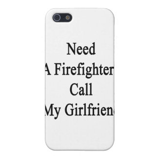 Need A Firefighter Call My Girlfriend iPhone 5 Covers