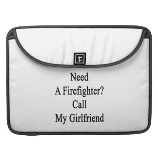 Need A Firefighter Call My Girlfriend MacBook Pro Sleeves