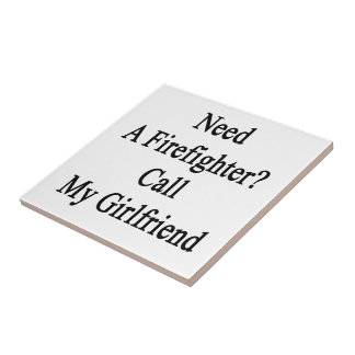 Need A Firefighter Call My Girlfriend Tile