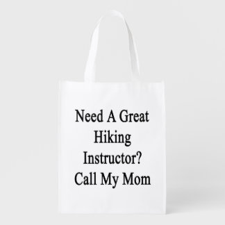 Need A Great Hiking Instructor Call My Mom Reusable Grocery Bag