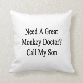 Need A Great Monkey Doctor Call My Son Throw Pillow