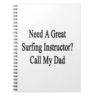 Need A Great Surfing Instructor Call My Dad Spiral Note Books