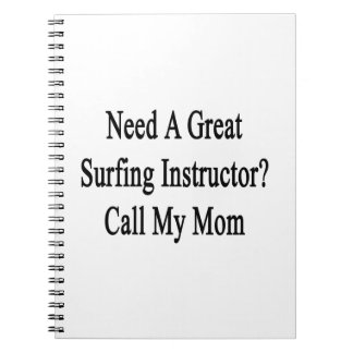 Need A Great Surfing Instructor Call My Mom Spiral Note Book