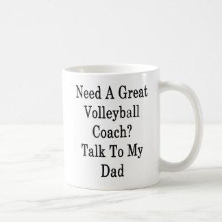 Need A Great Volleyball Coach Talk To My Dad Coffee Mug