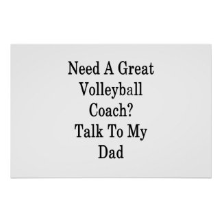 Need A Great Volleyball Coach Talk To My Dad Poster