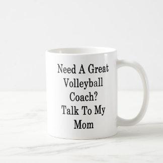 Need A Great Volleyball Coach Talk To My Mom Coffee Mug